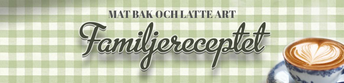 Familjereceptet | Mat Bak och Latte Art